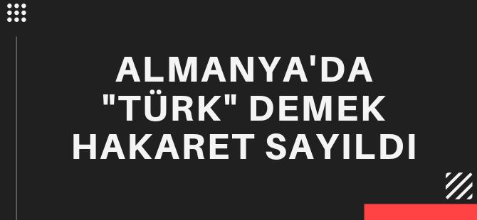 Almanya'da 'Türk' demek hakaret sayıldı