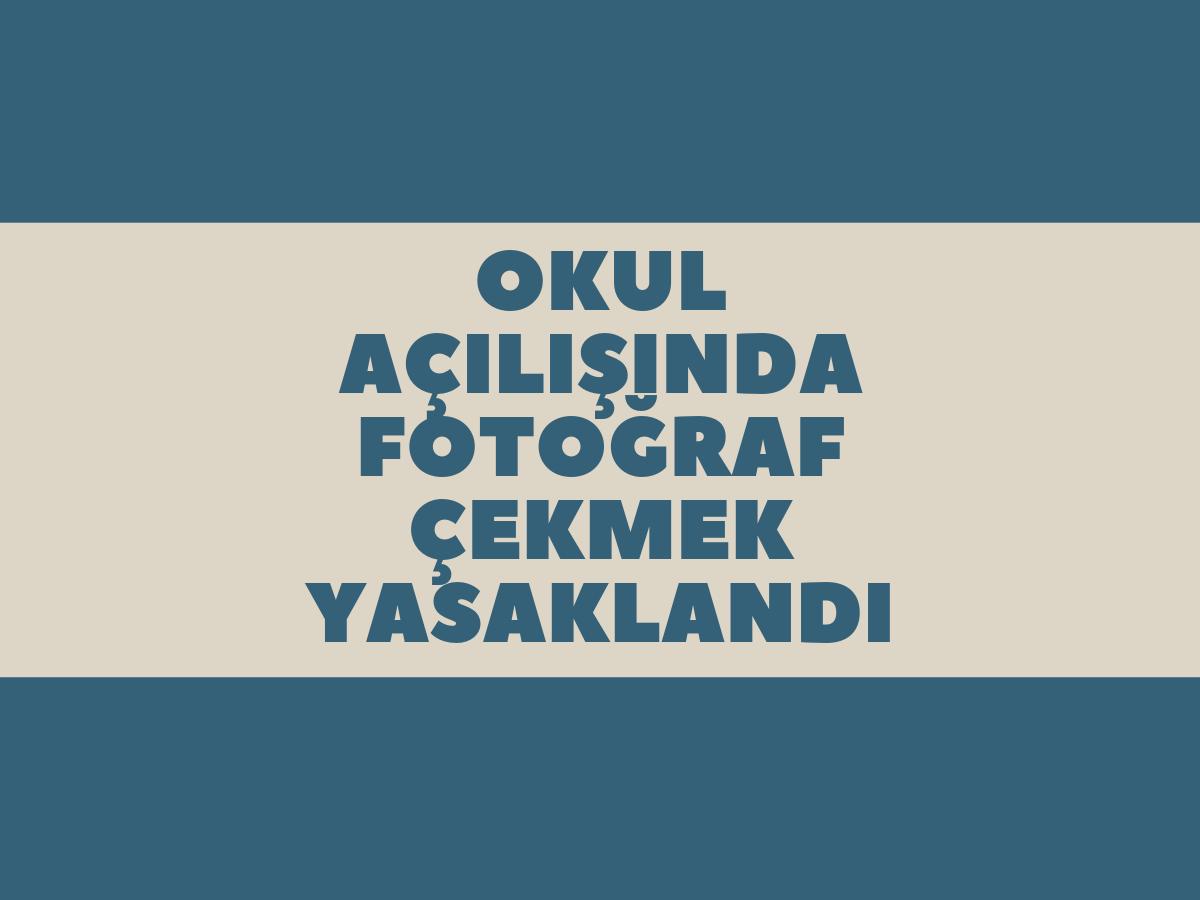 Okul açılışında fotoğraf çekmek yasaklandı