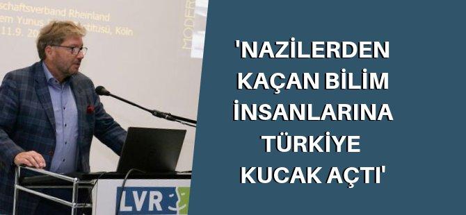 'Nazilerden kaçan bilim insanlarına Türkiye kucak açtı'