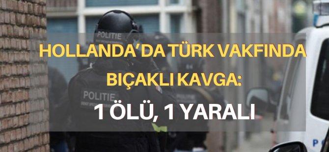 Hollanda'da Türk vakfında bıçaklı kavga