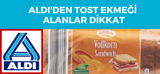 Aldi'den tost ekmeği alanlar dikkat