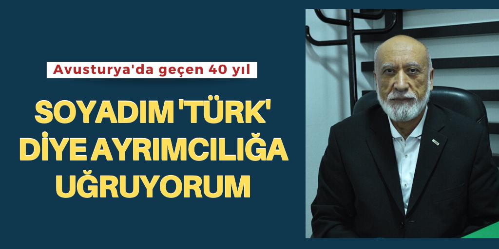'Soyadım Türk diye ayrımcılığa uğradım'