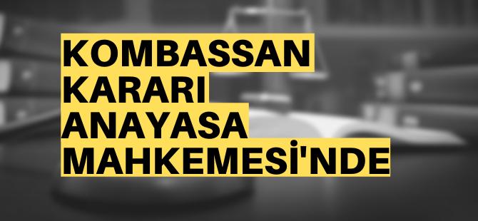 Kombassan Yasası, AYM'ye gidiyor