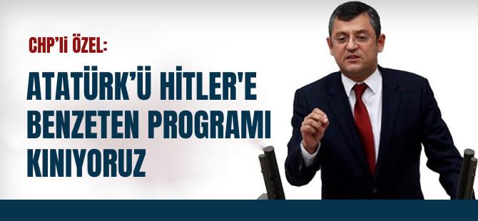 CHP: Atatürk'ü Hitler'e benzeten programı kınıyoruz