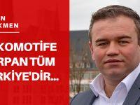 Lokomotife çarpan Türkiye'dir...