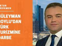 Süleyman Soylu'dan Türk turizmine darbe