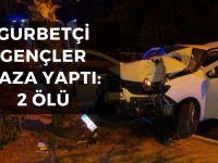 Gurbetçi gençler kaza yaptı: 2 ölü