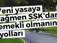 Yeni yasaya rağmen SSK'dan emekli olmanın yolları