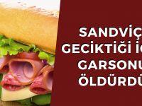 Sandviçi geciktiği için garsonu öldürdü