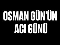 Osman Gün'ün acı günü