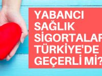 Yabancı sağlık sigortaları Türkiye'de geçerli mi?