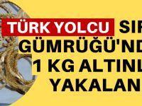 Türk yolcu 1 kilo altınla yakalandı
