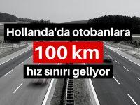 Hollanda'da hız sınırı 100'e düşecek