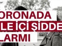 Koronada aile içi şiddet alarmı