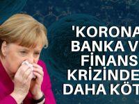 'Korona, banka ve finans krizinden daha kötü'