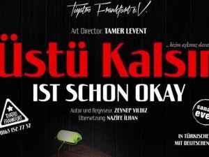 Tiyatro Frankfurt'tan yeni oyun: Üstü Kalsın