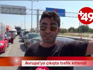 Avrupa'ya çıkışta trafik kitlendi