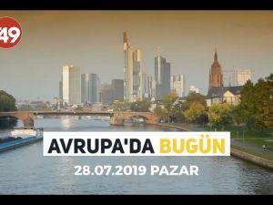 Avrupa'da Bugün (28 Temmuz 2019 Pazar)