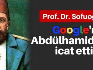 """Google'ı Abdülhamid Han icat etti"""